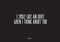 A6 | I smile like an idiot when i think about you