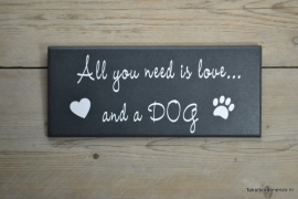 Tekstbord All you need is love and a dog