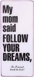 Tekstbord My mom said follow your dreams