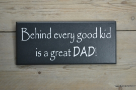 Tekstbord Behind every good kid is a great Dad