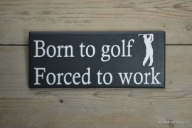 Tekstbord Born to golf, forced to work