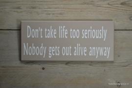 Tekstbord Don't take life too seriously...