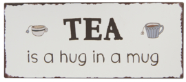 Tekstbord Tea is a hug in a mug