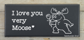 Tekstbord I love you very Moose