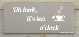 Tekstbord Oh look, it's tea o'clock