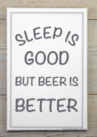 Tekstbord Sleep is good but beer is better