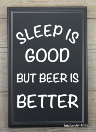 Tekstbord Sleep is good but beer is better