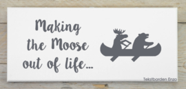 Tekstbord Making the Moose out of life