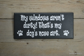 Tekstbord My windows aren't dirty! That's my dog's nose art.