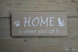 Tekstbord Home is where your cat is