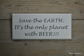 Tekstbord Save the Earth: It's the only planet with beer!