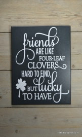 Tekstbord Friends are like four leaf clovers...
