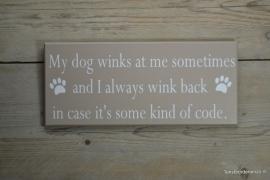 Tekstbord My dog winks at me sometimes...