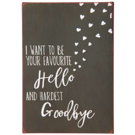 Tekstbord I want to be your favourite Hello