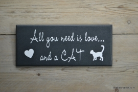 Tekstbord All you need is love and a cat