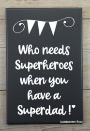 Tekstbord Who needs superheroes (superdad)