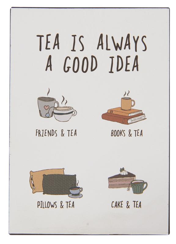 Tekstbord Tea is always a good idea