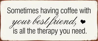 Tekstbord Sometimes coffee with your best friend