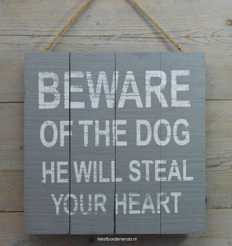 Tekstbord Beware of the dog, he will steal your heart