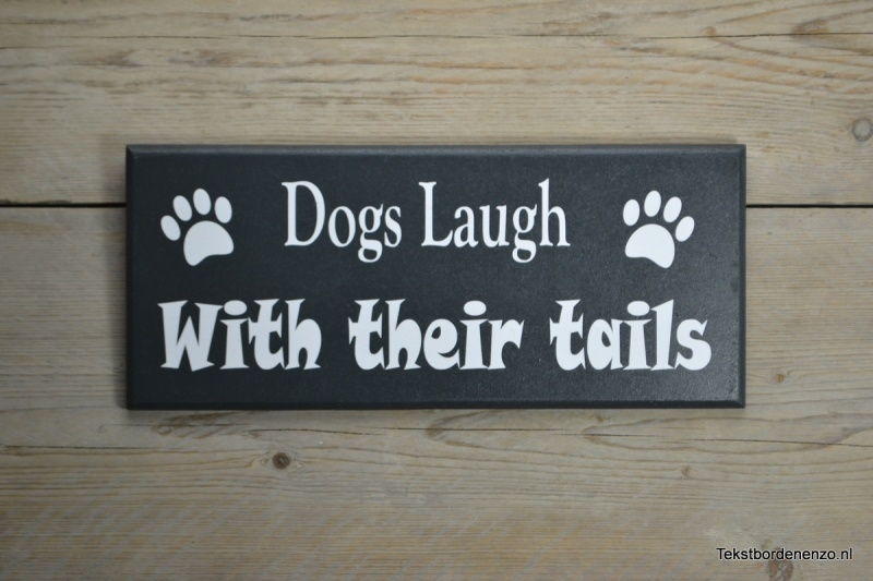 Tekstbord Dogs laugh with their tails