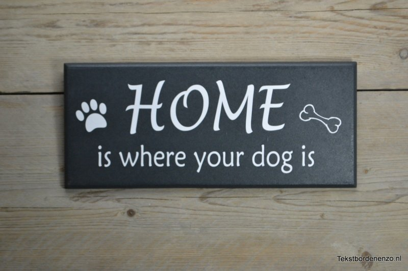Tekstbord Home is where your dog is