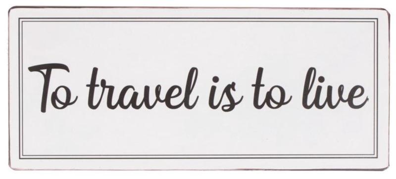 Tekstbord To travel is to live (klein)