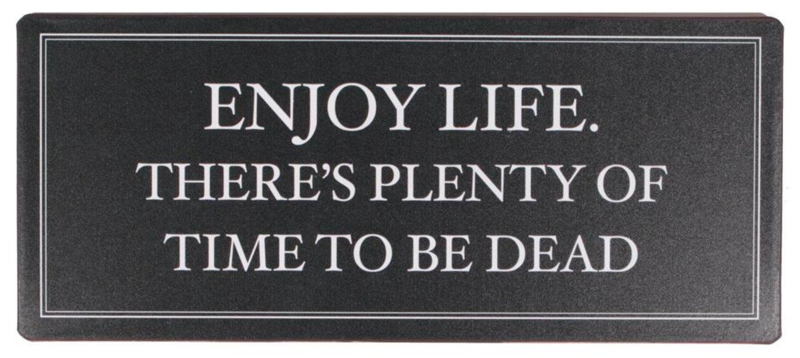 Tekstbord Enjoy life. There's plenty of time to be dead