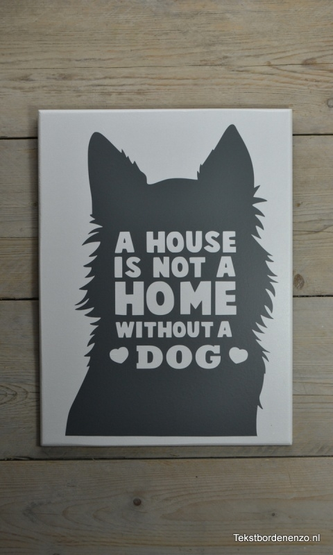 Tekstbord A house is not a home without a Dog
