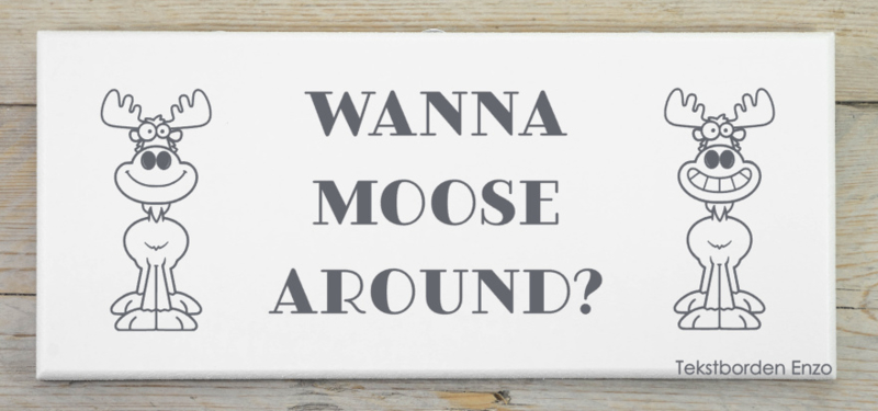 Tekstbord Wanna Moose around?