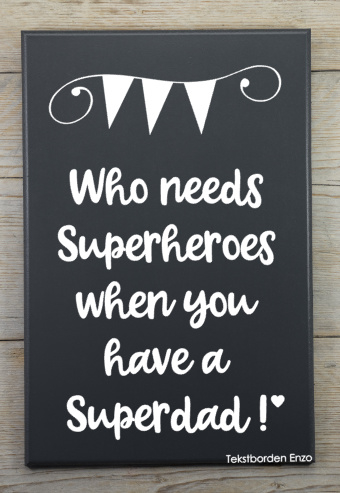 Tekstbord Who needs superheroes (superdad)