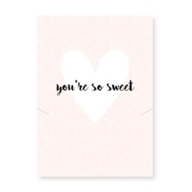 Sieraden wenskaart You're So Sweet