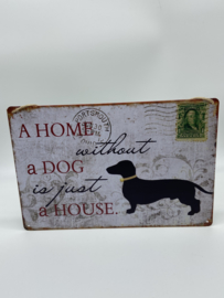 Tekstbord | A Home without a dog is just a house