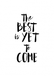 Inspiratie poster The best is yet to come
