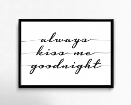 Print always kiss me goodnight