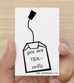 You are TEA-rrific