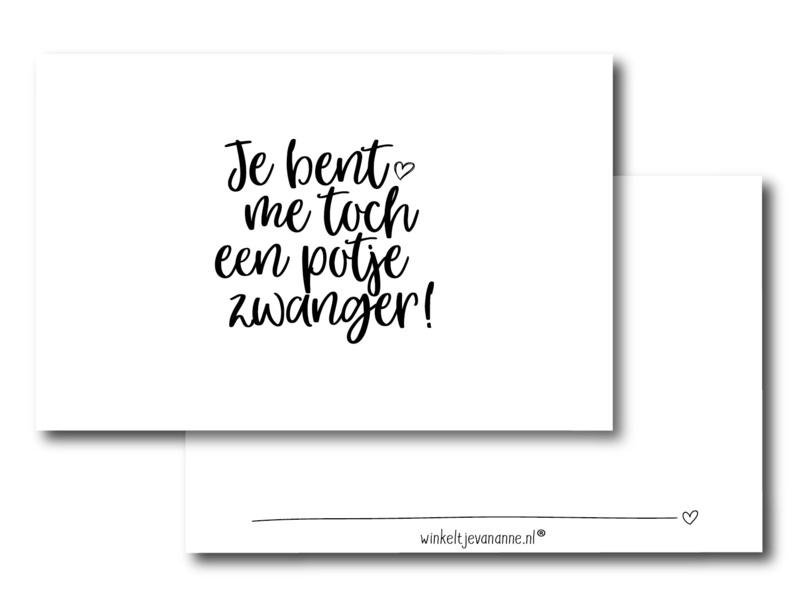 Minikaartje: je bent me toch een potje zwanger! (W)