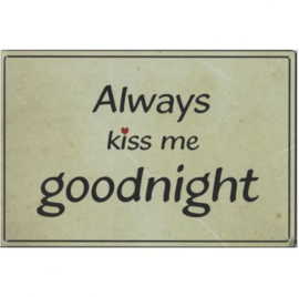 Metalen tekstbord,   Always kiss me goodnight