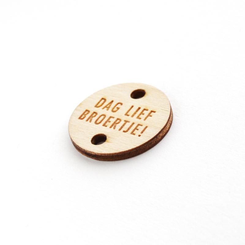 Houten label rond 30mm | DAG LIEF BROERTJE!