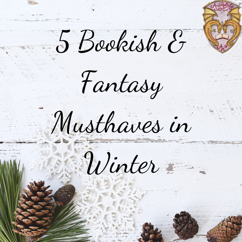 5 Bookish & Fantasy Musthaves in de winter!