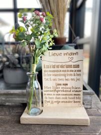 Tekstbordje lieve mam (zoon) in houten standaard + kunstbloemen Roze in vaasje (ROZE BLOEMEN HELAAS TIJDELIJK NIET VERKRIJGBAAR)