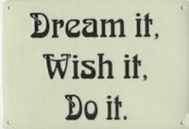 metalen schildje Dream it, wish it, do it.