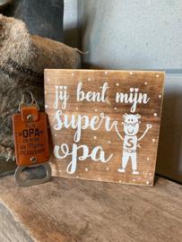 Cadeaupakket papa - vader / Tekstblok 15 cm Jij bent mijn super opa + bieropener Mijn opa