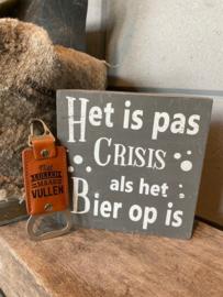 Cadeaupakket papa - vader / Tekstblok 15 cm Het is pas crisis als het bier op is GREY + bieropener niet lullen maar vullen