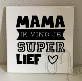 tegel: Mama / Oma ik vind je super lief