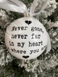 """Kerstbal """"Never gone, never far"""""""
