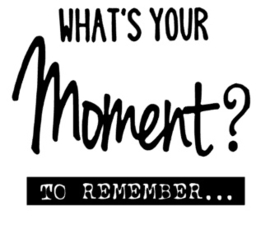 What's your moment to remember
