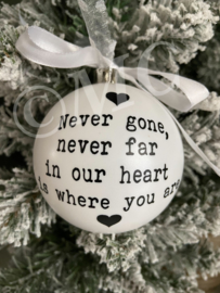"Kerstbal ""Never gone, never far"""
