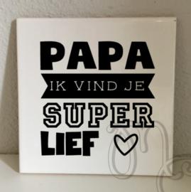 tegel: Papa / Opa ik vind je super lief
