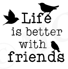 Life is beter with friends