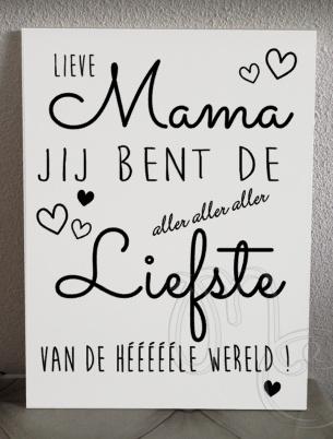 Lieve mama jij  bent de aller aller aller liefste ....